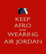 KEEP AFRO AND WEARING AIR JORDAN - Personalised Poster A4 size