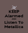 KEEP Alarmed AND Listen To Metallica - Personalised Poster A4 size
