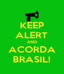 KEEP ALERT AND ACORDA BRASIL! - Personalised Poster A4 size