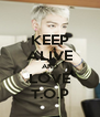 KEEP ALIVE AND LOVE T.O.P - Personalised Poster A4 size