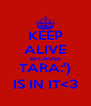 KEEP ALIVE BECAUSE TARA:') IS IN IT<3 - Personalised Poster A4 size