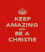 KEEP AMAZING AND BE A CHRISTIE - Personalised Poster A4 size