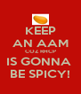 KEEP AN AAM COZ RHCP IS GONNA  BE SPICY! - Personalised Poster A4 size