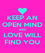KEEP AN OPEN MIND AND LOVE WILL FIND YOU - Personalised Poster A4 size