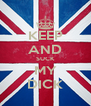 KEEP AND SUCK MY DICK - Personalised Poster A4 size