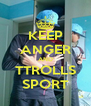 KEEP ANGER AND TTROLLS SPORT - Personalised Poster A4 size