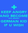 KEEP ANGRY AND BECOME THE ANGRY GERMAN KID IF U WISH - Personalised Poster A4 size
