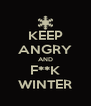 KEEP ANGRY AND F**K WINTER - Personalised Poster A4 size