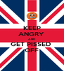 KEEP ANGRY  AND GET PISSED  OFF - Personalised Poster A4 size