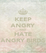 KEEP ANGRY AND HATE ANGRY BIRDS - Personalised Poster A4 size