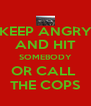 KEEP ANGRY AND HIT SOMEBODY OR CALL  THE COPS - Personalised Poster A4 size