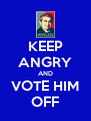 KEEP ANGRY AND VOTE HIM OFF - Personalised Poster A4 size