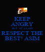 KEEP ANGRY BUT AT LEAST RESPECT THE BEST! ASIM - Personalised Poster A4 size