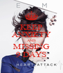 KEEP ANXIETY AND MISSING 9 DAYS - Personalised Poster A4 size