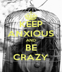KEEP ANXIOUS AND BE CRAZY - Personalised Poster A4 size