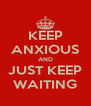 KEEP ANXIOUS AND JUST KEEP WAITING - Personalised Poster A4 size