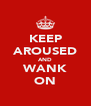 KEEP AROUSED AND WANK ON - Personalised Poster A4 size