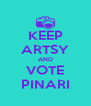 KEEP ARTSY AND VOTE PINARI - Personalised Poster A4 size