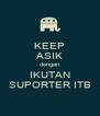 KEEP ASIK dengan IKUTAN SUPORTER ITB - Personalised Poster A4 size