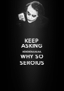 KEEP ASKING HEHEHEHAHAHA WHY SO SEROIUS - Personalised Poster A4 size