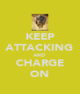 KEEP ATTACKING AND CHARGE ON - Personalised Poster A4 size