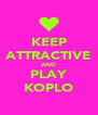 KEEP ATTRACTIVE AND PLAY KOPLO - Personalised Poster A4 size