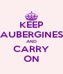 KEEP AUBERGINES AND CARRY ON - Personalised Poster A4 size