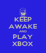 KEEP AWAKE AND PLAY XBOX - Personalised Poster A4 size