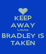 KEEP AWAY CAUSE BRADLEY IS TAKEN - Personalised Poster A4 size