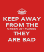 KEEP AWAY FROM THE GREEN JET PLANES THEY ARE BAD - Personalised Poster A4 size