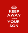 KEEP AWAY FROM YOUR  SON - Personalised Poster A4 size