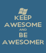 KEEP AWESOME AND BE AWESOMER - Personalised Poster A4 size