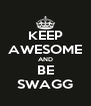 KEEP AWESOME AND BE SWAGG - Personalised Poster A4 size