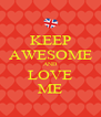 KEEP AWESOME AND LOVE ME - Personalised Poster A4 size