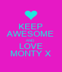 KEEP AWESOME AND LOVE MONTY X - Personalised Poster A4 size