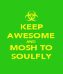 KEEP AWESOME AND MOSH TO SOULFLY - Personalised Poster A4 size