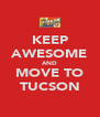 KEEP AWESOME AND MOVE TO TUCSON - Personalised Poster A4 size