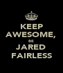 KEEP AWESOME, BE JARED FAIRLESS - Personalised Poster A4 size
