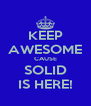 KEEP AWESOME CAUSE SOLID IS HERE! - Personalised Poster A4 size