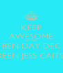 KEEP AWESOME JUST LIKE BEN DAY DEC REEN JESS CAITS  - Personalised Poster A4 size
