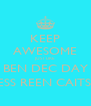 KEEP AWESOME JUST LIKE BEN DEC DAY JESS REEN CAITS  - Personalised Poster A4 size