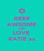 KEEP AWSOME AND LOVE  KATIE xx - Personalised Poster A4 size