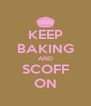 KEEP BAKING AND SCOFF ON - Personalised Poster A4 size
