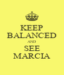 KEEP BALANCED AND SEE MARCIA - Personalised Poster A4 size