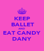 KEEP  BALLET AND EAT CANDY DANY - Personalised Poster A4 size
