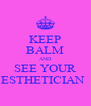 KEEP BALM AND SEE YOUR ESTHETICIAN   - Personalised Poster A4 size