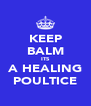 KEEP BALM ITS A HEALING POULTICE - Personalised Poster A4 size