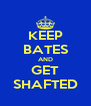 KEEP BATES AND GET SHAFTED - Personalised Poster A4 size