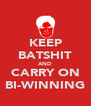 KEEP BATSHIT AND CARRY ON BI-WINNING - Personalised Poster A4 size