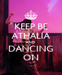 KEEP BE ATHALIA AND DANCING ON - Personalised Poster A4 size